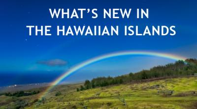 What's New in the Hawaiian Islands